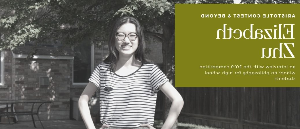 Aristotle Contest & Beyond: Elizabeth Zhu, and interview with the 2019 competition winner on philosophy for high school students